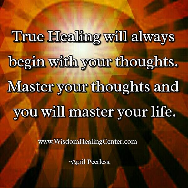 True Healing will always begin with your thoughts