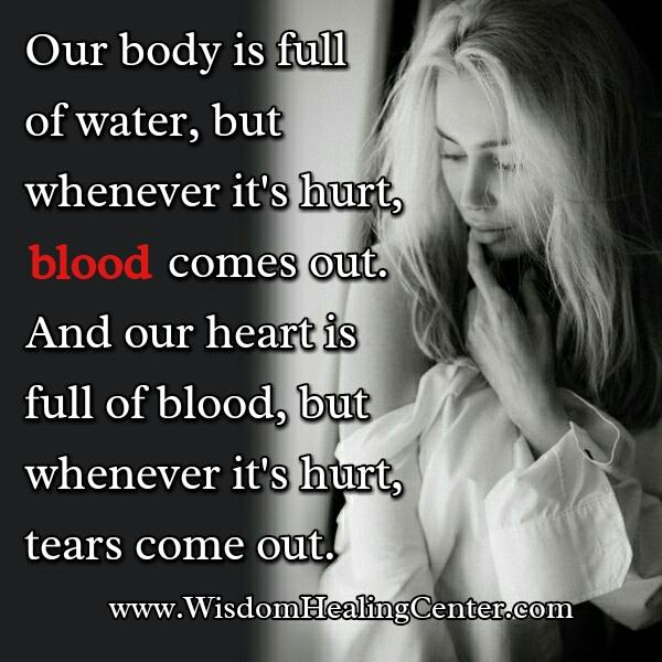 Whenever it's hurt, tears come out