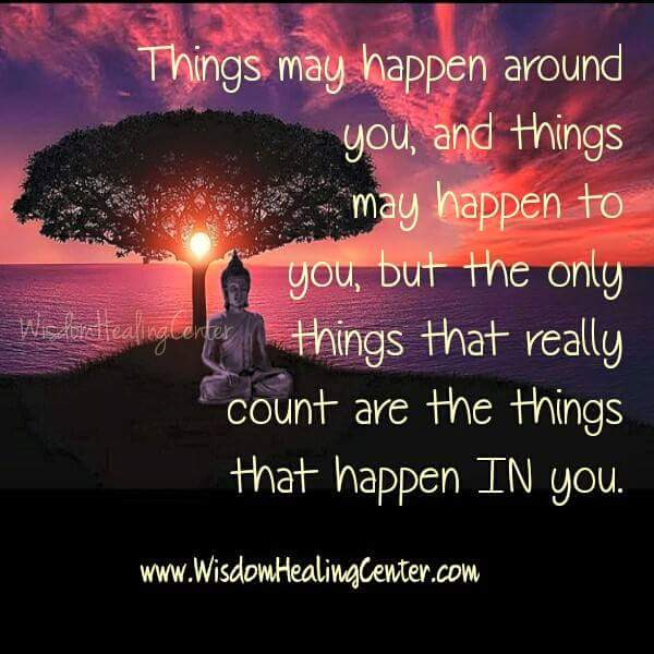 The only things that count are the things that happen IN you