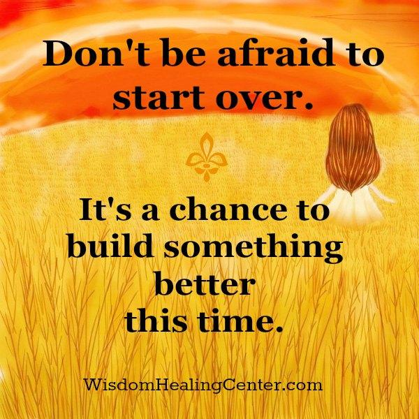 Don't be afraid to start over something