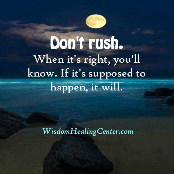 Don't rush over anything in your life