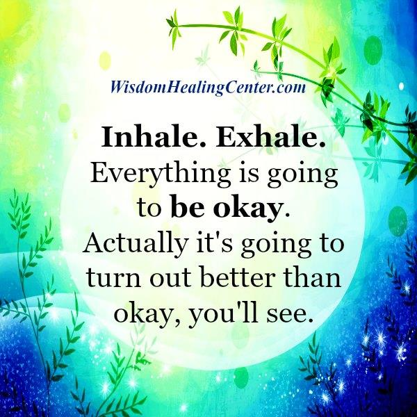 Inhale, Exhale! Everything is going to be okay
