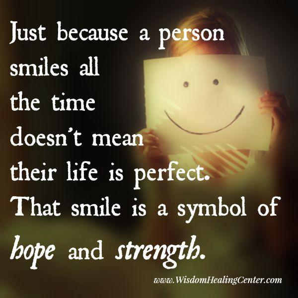 Just because a person smiles all the time doesn't mean their life is perfect