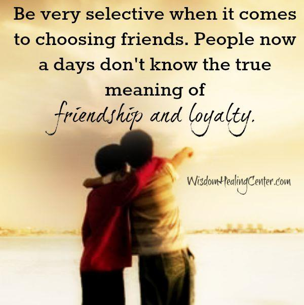 Be selective when it comes to choosing friends