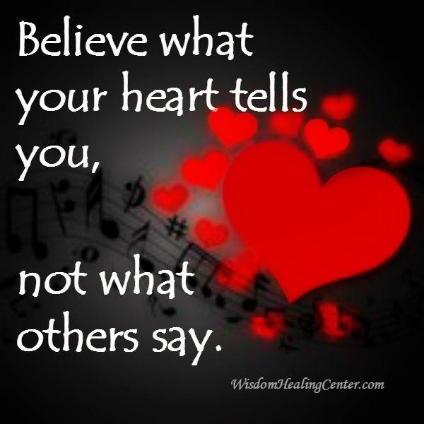 Believe what your heart tells you
