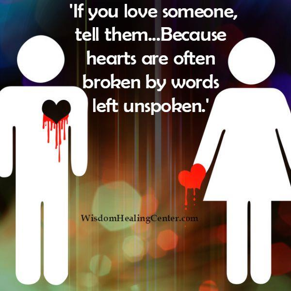 Hearts are often broken by words left unspoken