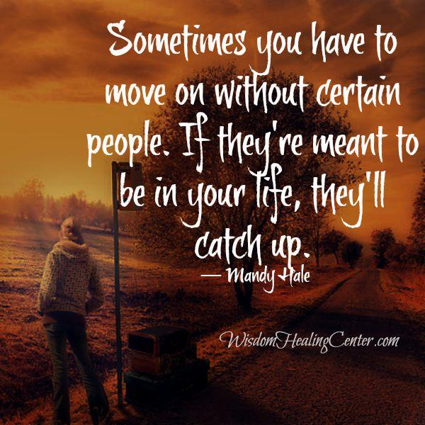 If people are meant to be in your life, they will catch up