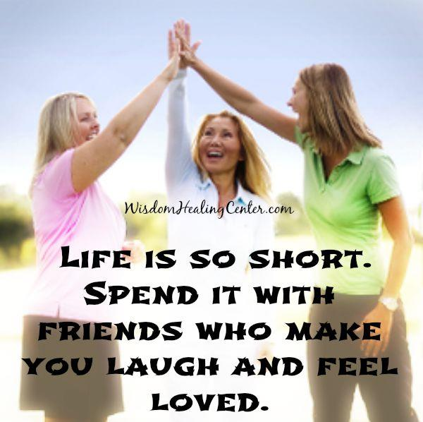 Spend it with friends who make you feel loved