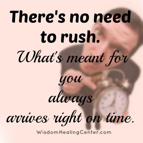 There's no need to rush