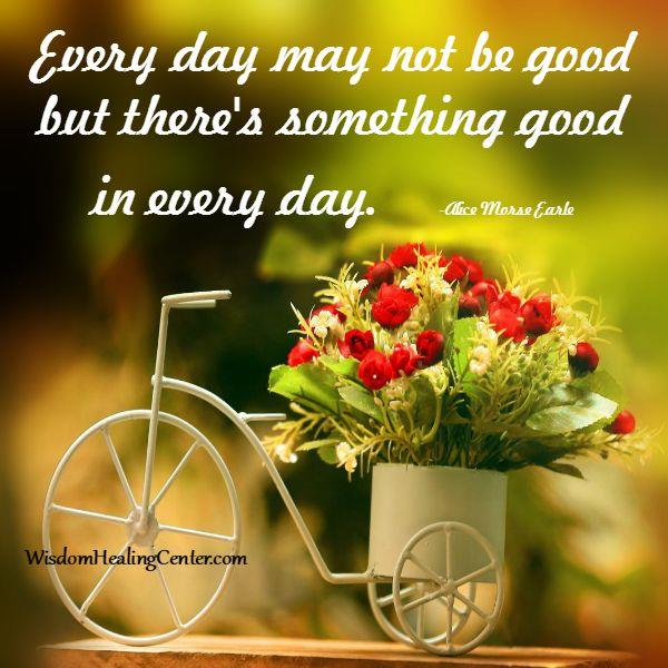 There's something good in every day