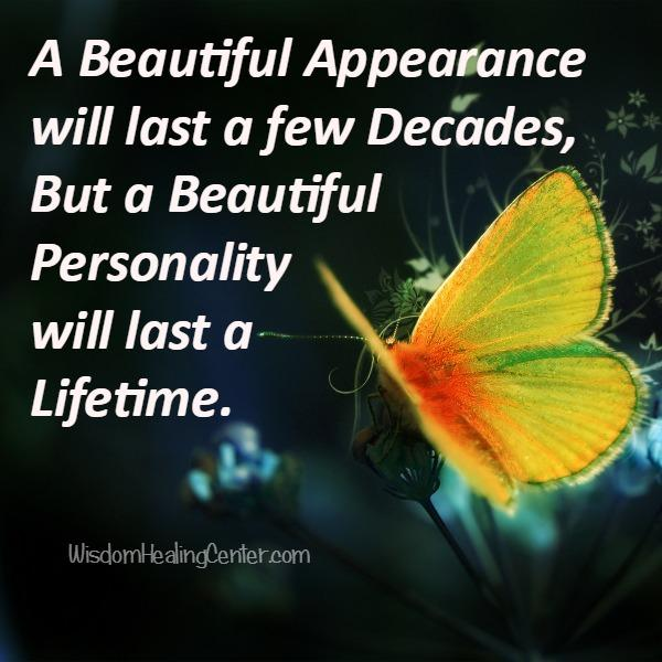 A beautiful personality will last a lifetime