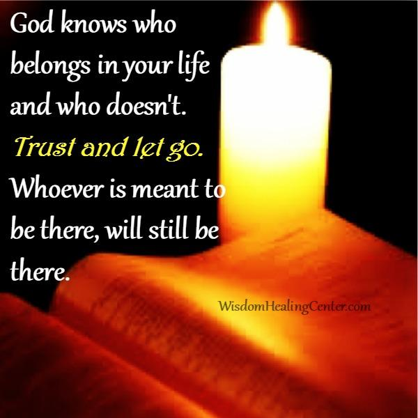 God knows who belongs in your life and who doesn't