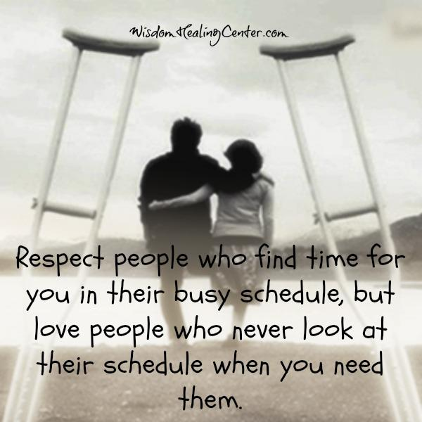 Respect people who find time for you