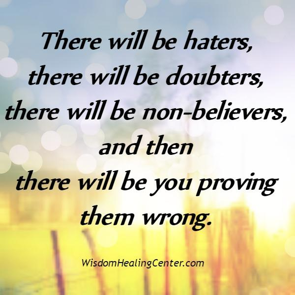 There will be haters and also doubters