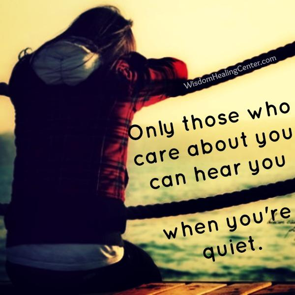 Those who care about you can hear you