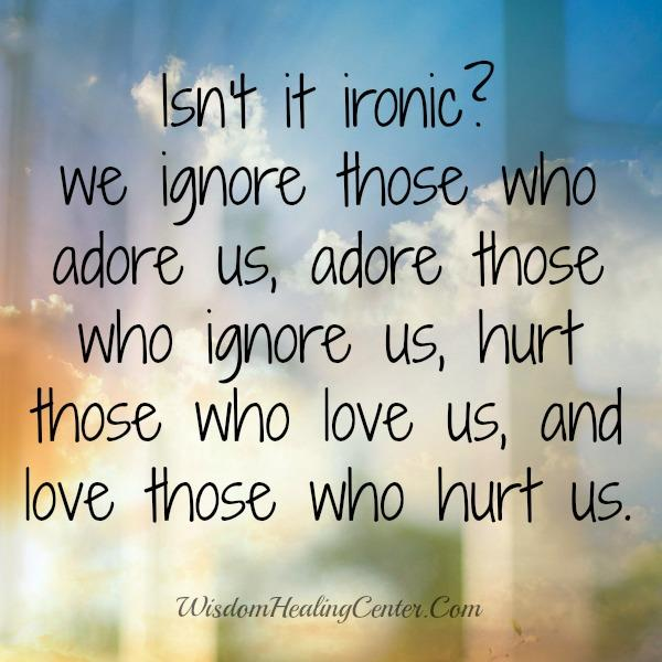 We usually hurt those who love us
