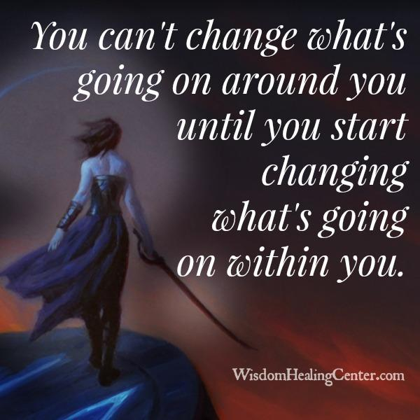 You can't change what's going on around you