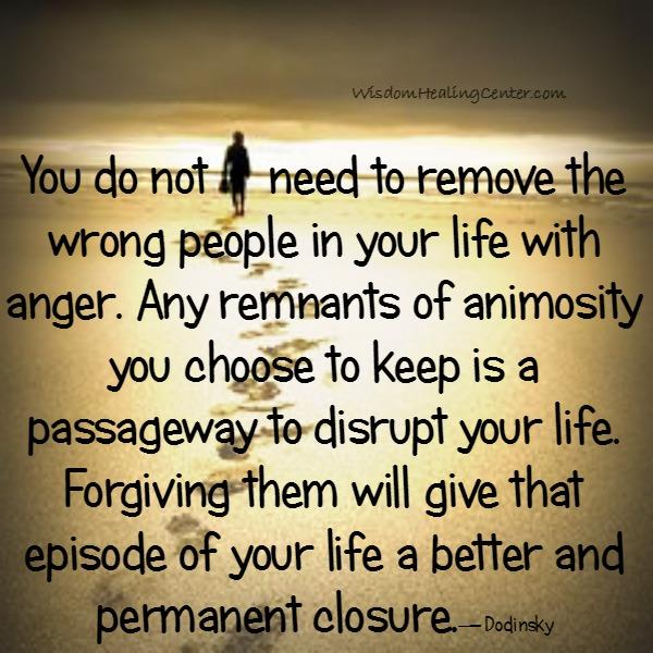 Don't remove the wrong people in your life with anger