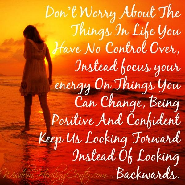 Don't worry about the things in you have no control over