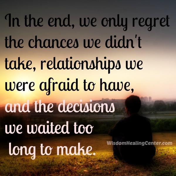 In the end, we only regret the relationships we were afraid to have