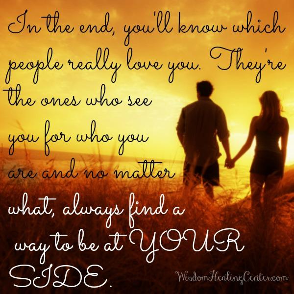 In the end, you'll know which people really love you