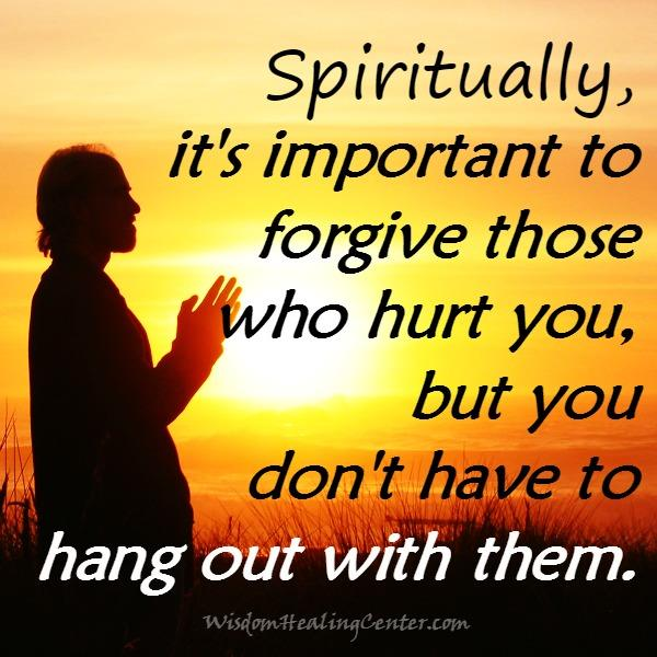 It's important to forgive those who hurt you