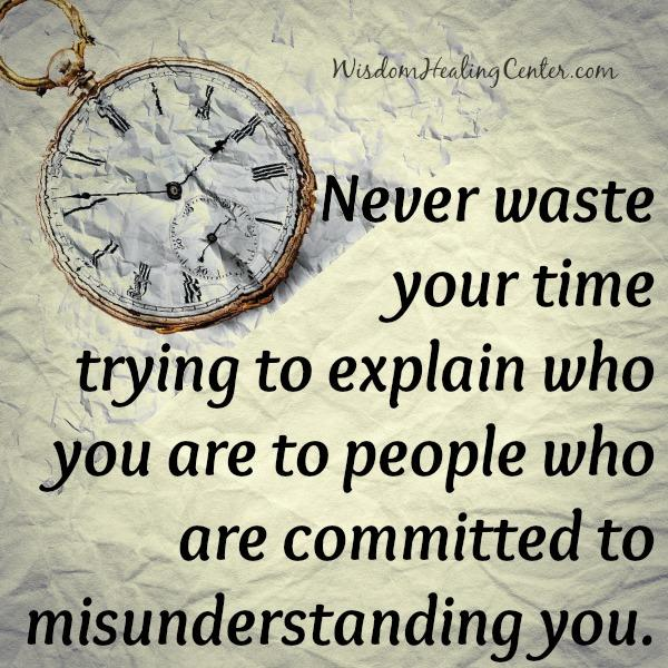 Never waste your time trying to explain to people