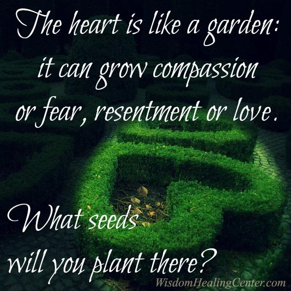 The heart is like a garden