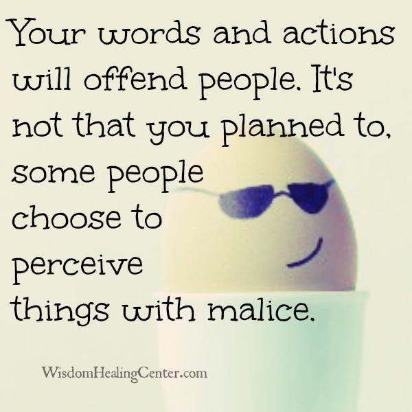 Your words & actions will offend people