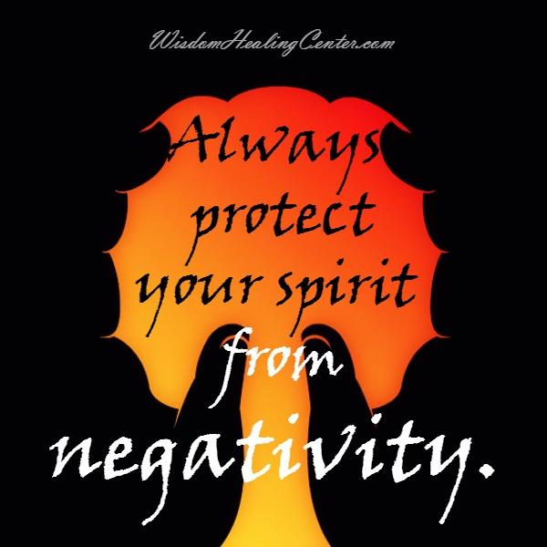 Always protect your spirit from negativity