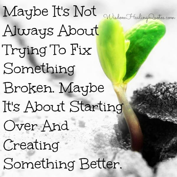 It's not always about trying to fix something broken