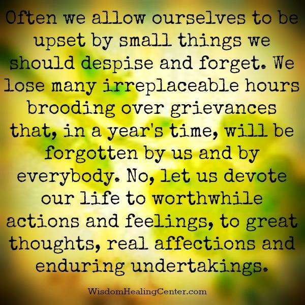 Often we allow ourselves to be upset by small things