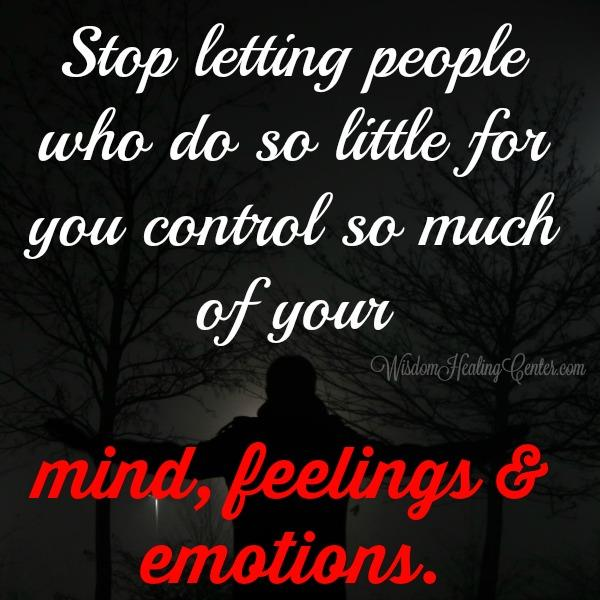 People who control so much of your mind & emotions