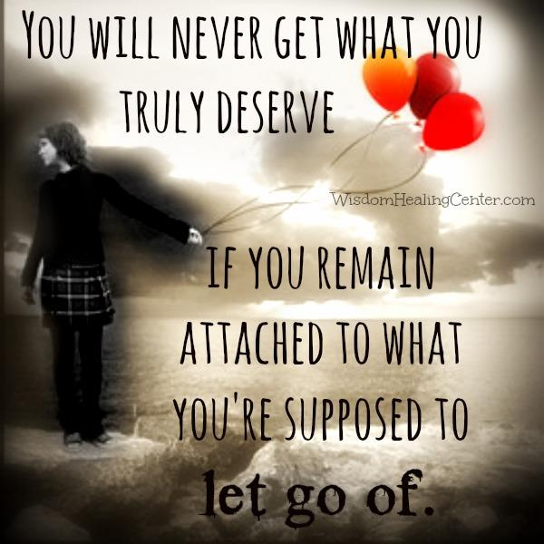 You will never get what you truly deserve