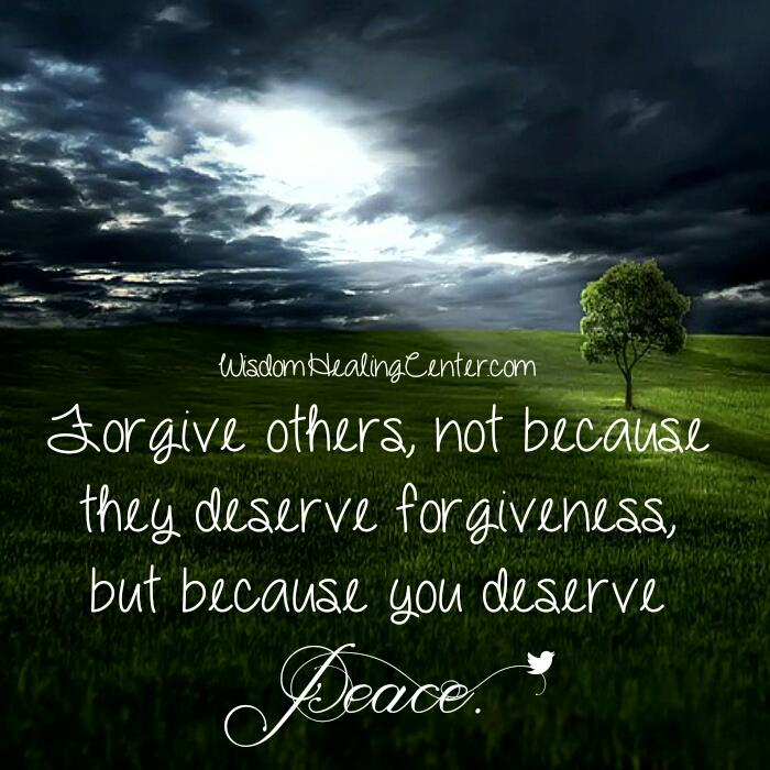 Forgive others, not because they deserve forgiveness