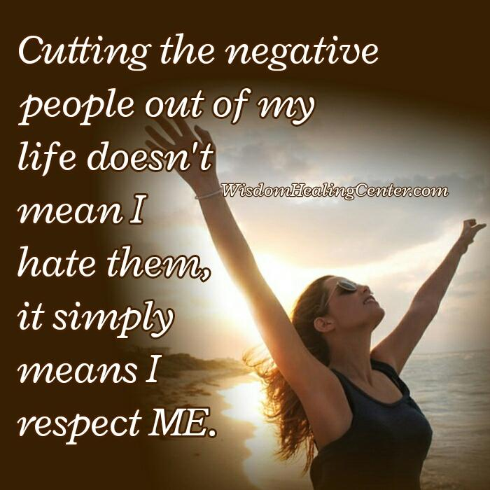 When cut the negative people out of your life