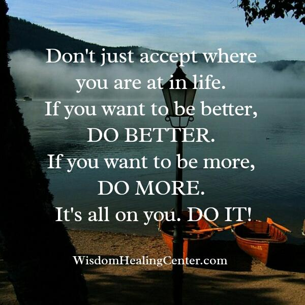 Don't just accept where you are at in life