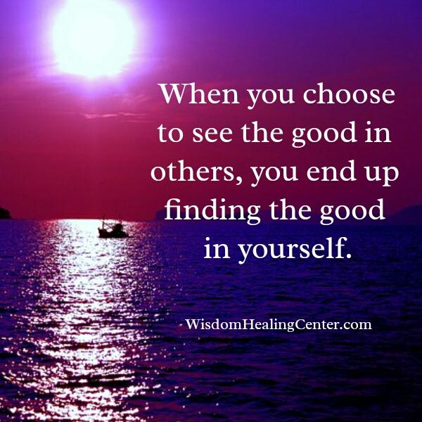 When you choose to see the good in others