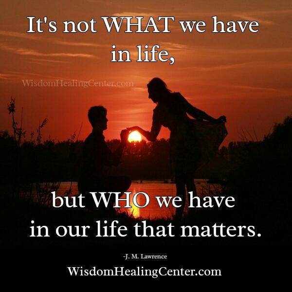 Who we have in our life that matters