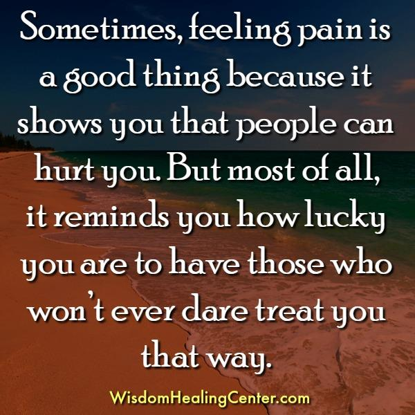 Sometimes, feeling pain is a good thing