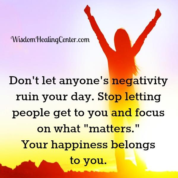 Don't let anyone's negativity ruin your day