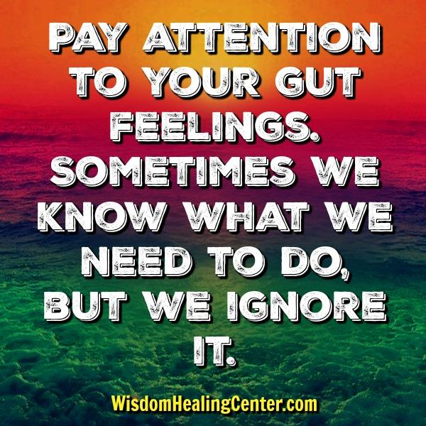 Pay attention to your gut feelings