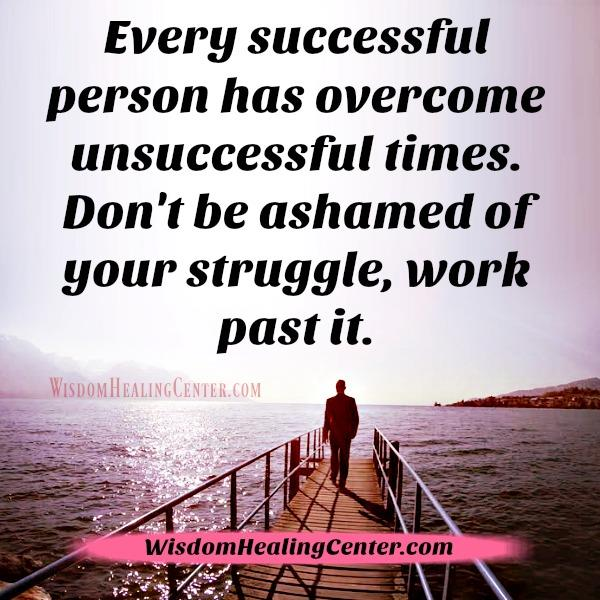 Every successful person has overcome unsuccessful times