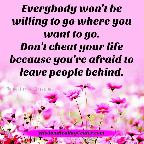Everybody won't be willing to go where you want to go