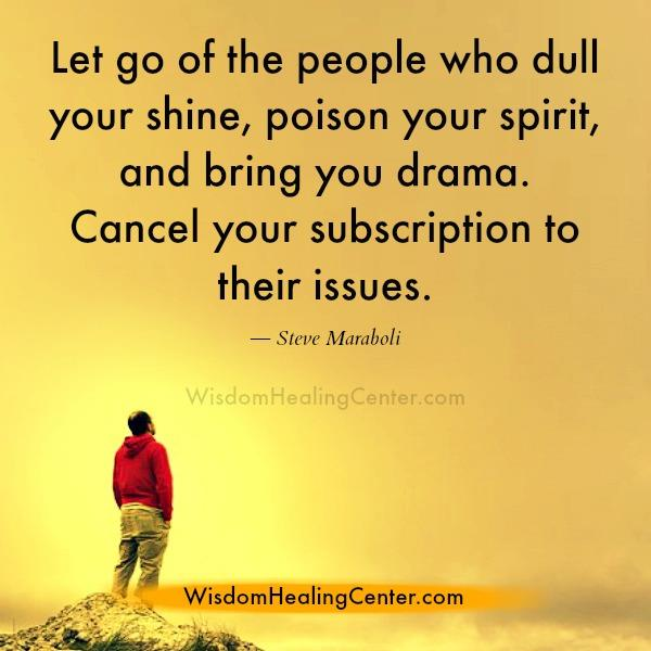 Let go of the people who poison your spirit